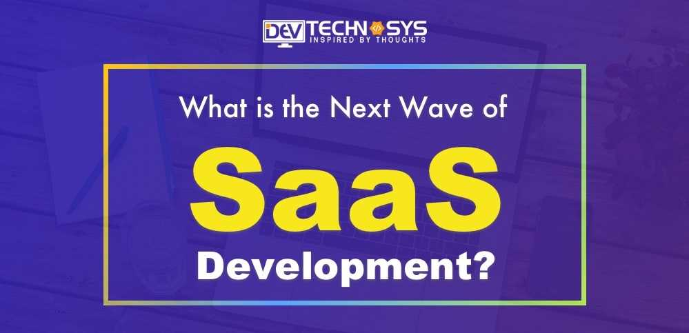 SaaS development next wave