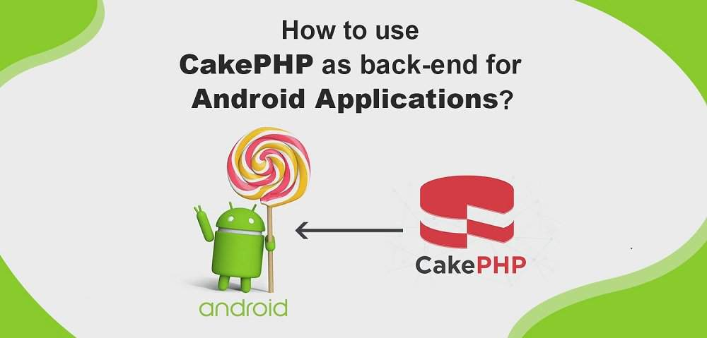 Cakephp for  android apps