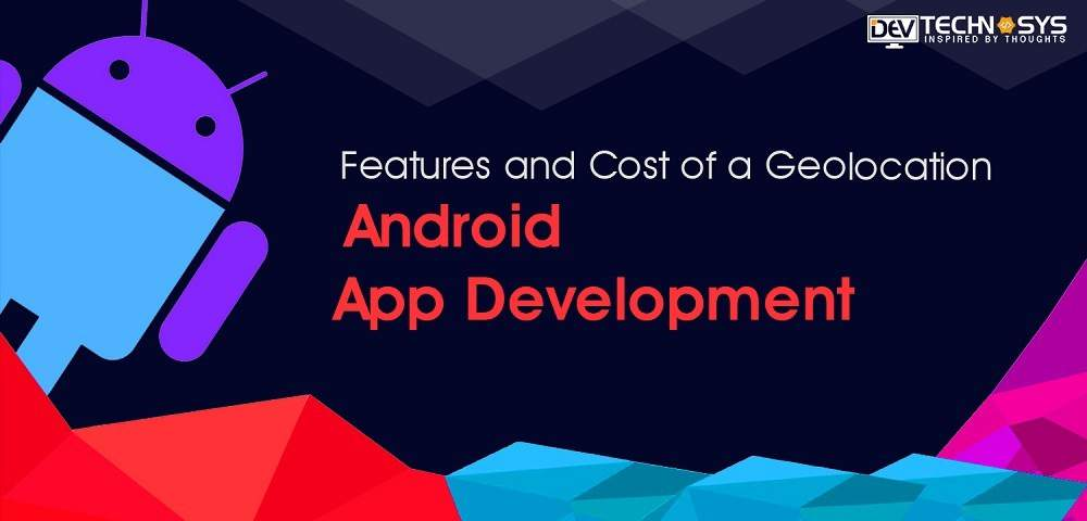 Geolocation Android App Development Cost
