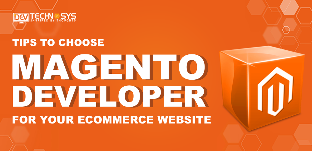 Tips to choose Magento Developer for your Ecommerce website