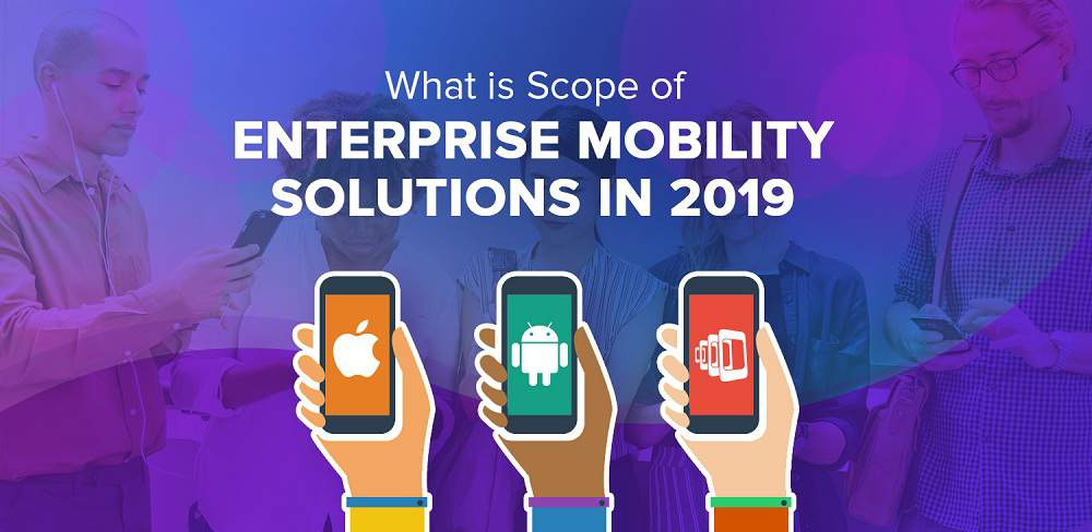 Enterprise Mobility Solutions in 2019