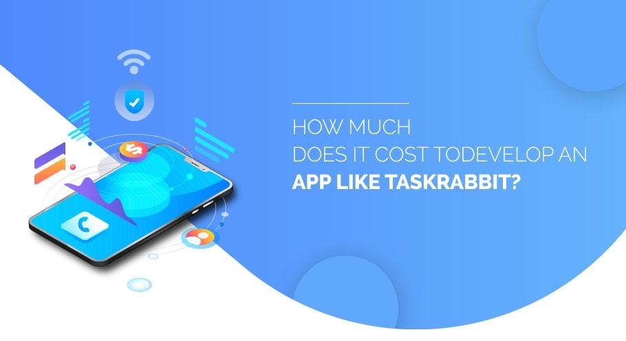 Cost To Build An App Like TaskRabbit