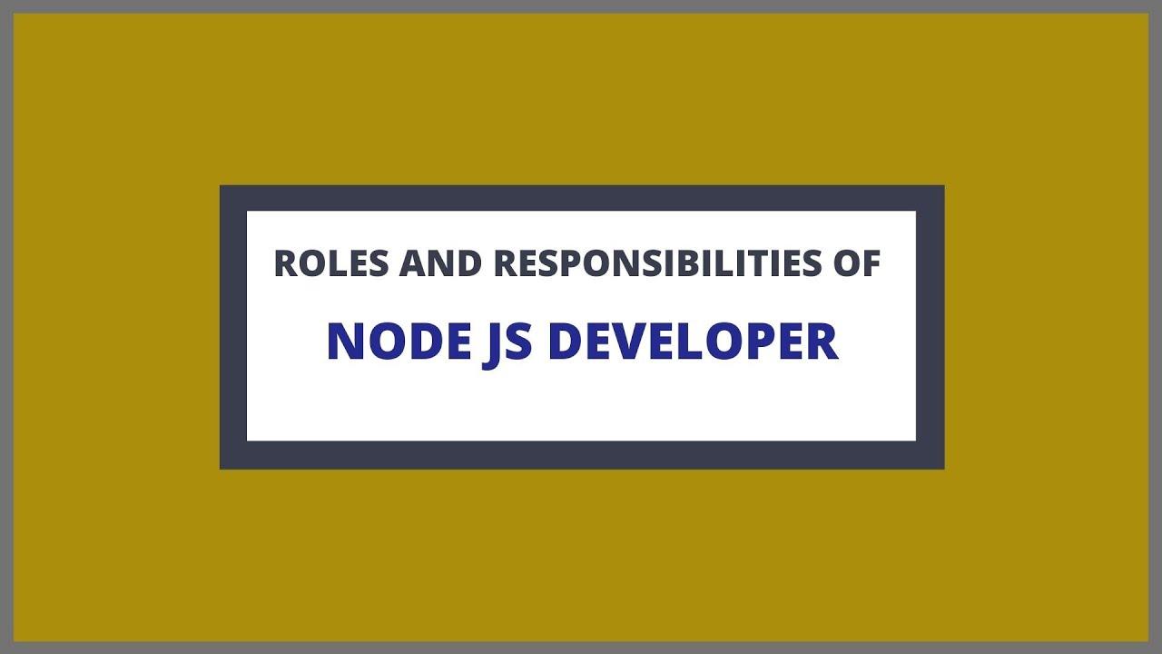 roles and responsibilities of nodejs developer